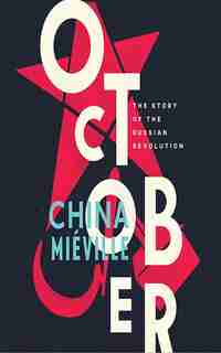 October: The Story Of The Russian Revolution de China Mieville