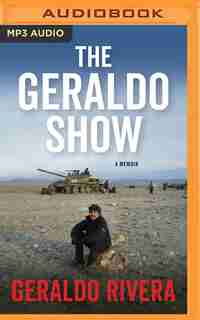 The Geraldo Show: A Memoir by Geraldo Rivera