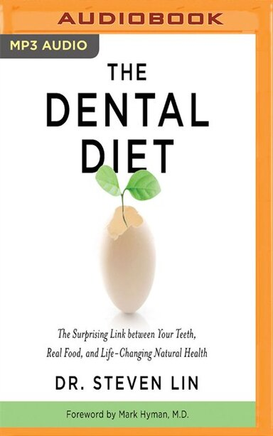 The Dental Diet: The Surprising Link Between Your Teeth, Real Food, And Life-changing Natural Health by Steven Lin