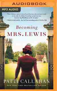 Becoming Mrs. Lewis: A Novel by Patti Callahan
