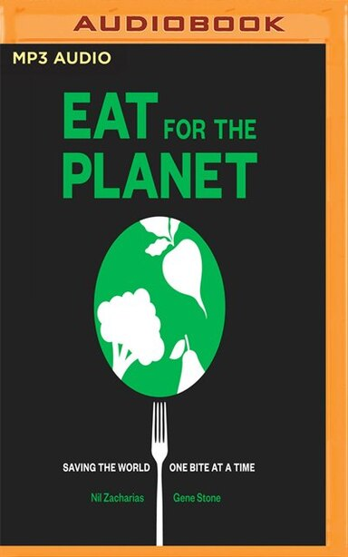 Eat For The Planet: Saving The World, One Bite At A Time by Nil Zacharias