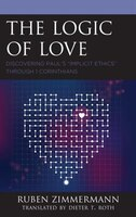 The Logic Of Love: Discovering Paul's Implicit Ethics Through 1 Corinthians