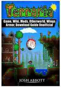 Terraria Game, Wiki, Mods, Otherworld, Wings, Armor, Download Guide Unofficial by Josh Abbott