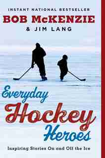 Everyday Hockey Heroes: Inspiring Stories On and Off the Ice by Bob McKenzie