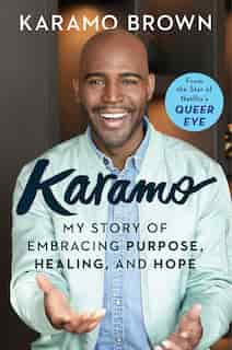 Karamo: My Story of Embracing Purpose, Healing, and Hope by Karamo Brown