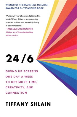 Book 24/6: Giving Up Screens One Day A Week To Get More Time, Creativity, And Connection by Tiffany Shlain