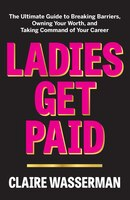 Ladies Get Paid: The Ultimate Guide to Breaking Barriers, Owning Your Worth, and Taking Command of…