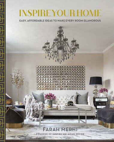 Inspire Your Home: Easy Affordable Ideas to Make Every Room Glamorous by Farah Merhi