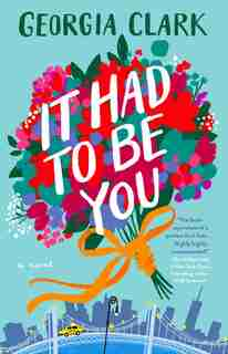 It Had to Be You: A Novel by Georgia Clark