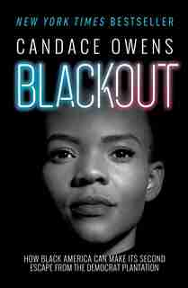 Blackout: How Black America Can Make Its Second Escape From The Democrat Plantation by Candace Owens