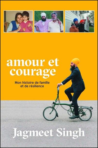 Amour et courage: Mon histoire de famille et de résilience by Jagmeet Singh