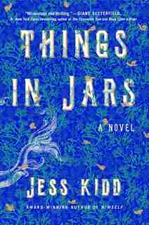 Things In Jars: A Novel by Jess Kidd