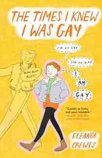 The Times I Knew I Was Gay by Eleanor Crewes