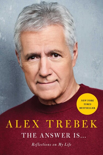 The Answer Is . . .: Reflections On My Life by Alex Trebek