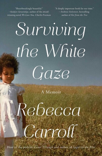 Surviving the White Gaze: A Memoir by Rebecca Carroll