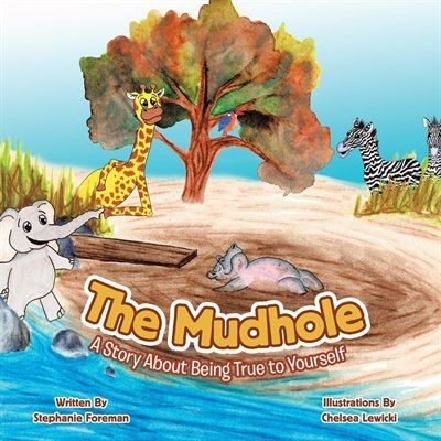 The Mudhole: A Story About Being True To Yourself by Stephanie Foreman