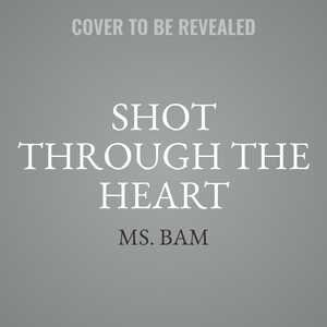 Shot Through The Heart by Ms. Bam