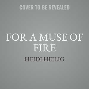 For A Muse Of Fire de Heidi Heilig