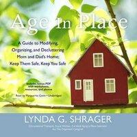 Age In Place: A Guide To Modifying, Organizing, And Decluttering Mom And Dad's Home; Keep Them Safe…