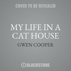 My Life In A Cat House: True Tales Of Love, Laughter, And Living With Five Felines by Gwen Cooper