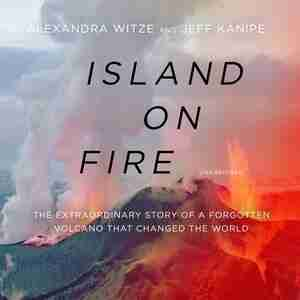 Island On Fire: The Extraordinary Story Of A Forgotten Volcano That Changed The World de Alexandra Witze
