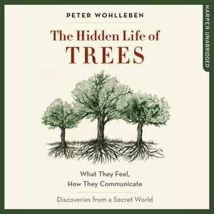 The Hidden Life Of Trees: What They Feel, How They Communicate; Discoveries From A Secret World by Peter Wohlleben