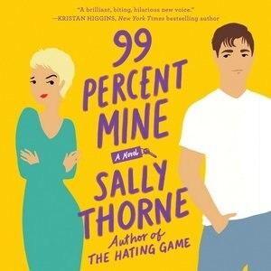 99 Percent Mine: A Novel by Sally Thorne
