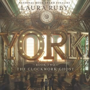 York: The Clockwork Ghost by Laura Ruby