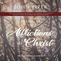 Filling Up The Afflictions Of Christ: The Cost Of Bringing The Gospel To The Nations In The Lives…