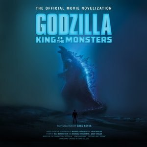 Godzilla: King Of The Monsters: The Official Movie Novelization by Greg Keyes