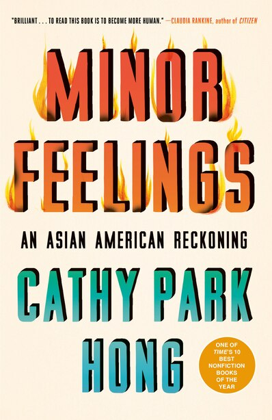 Minor Feelings: An Asian American Reckoning by Cathy Park Hong