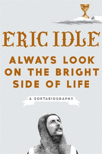 Always Look On The Bright Side Of Life A Sortabiography Book By
