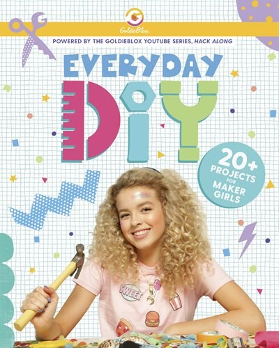 Everyday Diy: 20+ Projects For Maker Girls (goldieblox) de Courtney Carbone