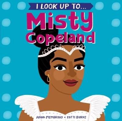 I Look Up To...misty Copeland by Anna Membrino