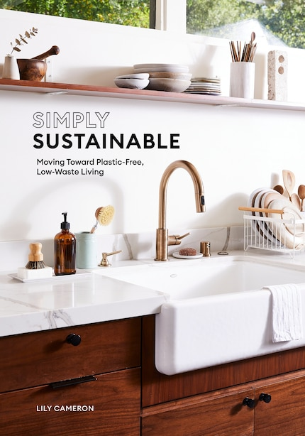 Simply Sustainable: Moving Toward Plastic-free, Low-waste Living by Lily Cameron
