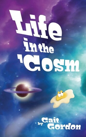 Life In The 'cosm by Cait Gordon