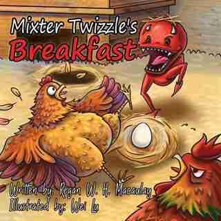Mixter Twizzle's Breakfast by Regan W. H. Macaulay