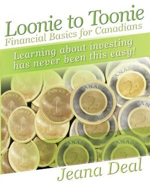 Loonie to Toonie: Financial Basics for Canadians by Jeana Deal