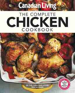 Canadian Living: Complete Chicken Cookbook by Canadian Living Test Kitchen