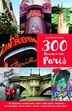 300 Reasons to Love Paris by Judith Ritchie