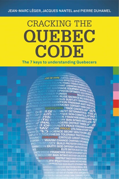 Cracking the Quebec Code: The 7 keys to understanding Quebecers by Jean-Marc Léger