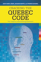 Cracking the Quebec Code: The 7 keys to understanding Quebecers