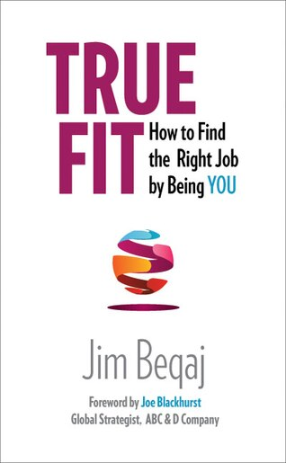 True Fit: How To Find The Right Job By Being You by Jim Beqaj