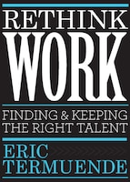 Rethink Work: Finding And Keeping The Right Talent