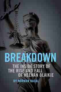 Breakdown: The Inside Story Of The Rise And Fall Of Heenan Blaikie by Norman Bacal