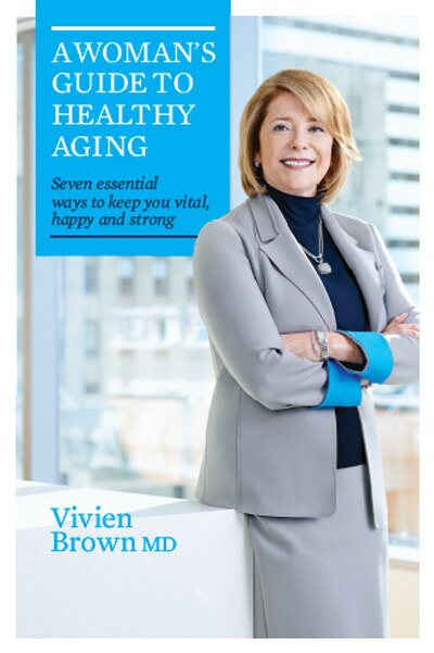 A Woman's Guide To Healthy Aging: 7 Proven Ways To Keep You Vibrant, Happy And Strong by Vivien Brown