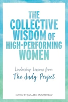 The Collective Wisdom of High-Performing Women: Leadership Lessons from The Judy Project