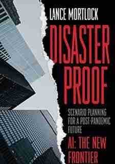 Disaster Proof: Scenario Planning For A Post-pandemic Future by Lance Mortlock