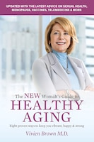 The New Woman's Guide To Healthy Aging: Eight Proven Ways To Keep You Vibrant, Happy