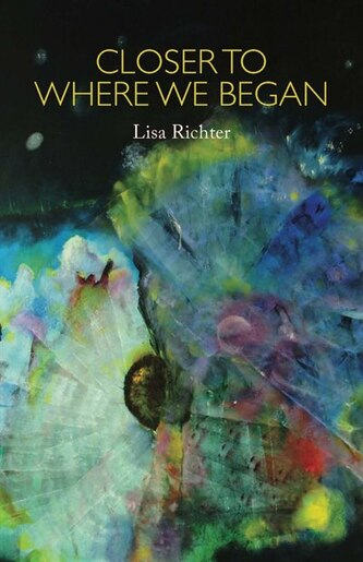 Closer To Where We Began by Lisa Richter